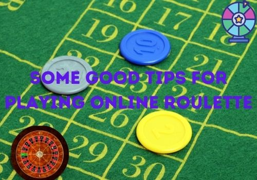 Some good tips for playing online roulette